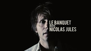 LE BANQUET invite NICOLAS JULES