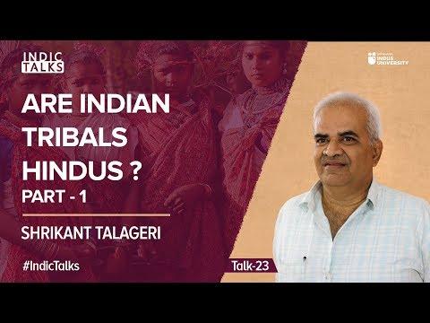 Are Indian Tribals Hindus? - Part I - Shrikant Talageri - Indic Talks