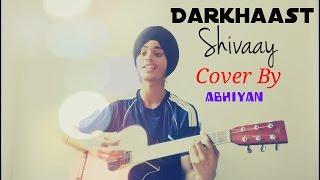 Darkhaast II Shivaay II Arijit Singh II Cover BY - Abhiyan