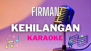 Download lagu FIRMAN - Kehilangan ( karaoke ) - Tanpa vocal