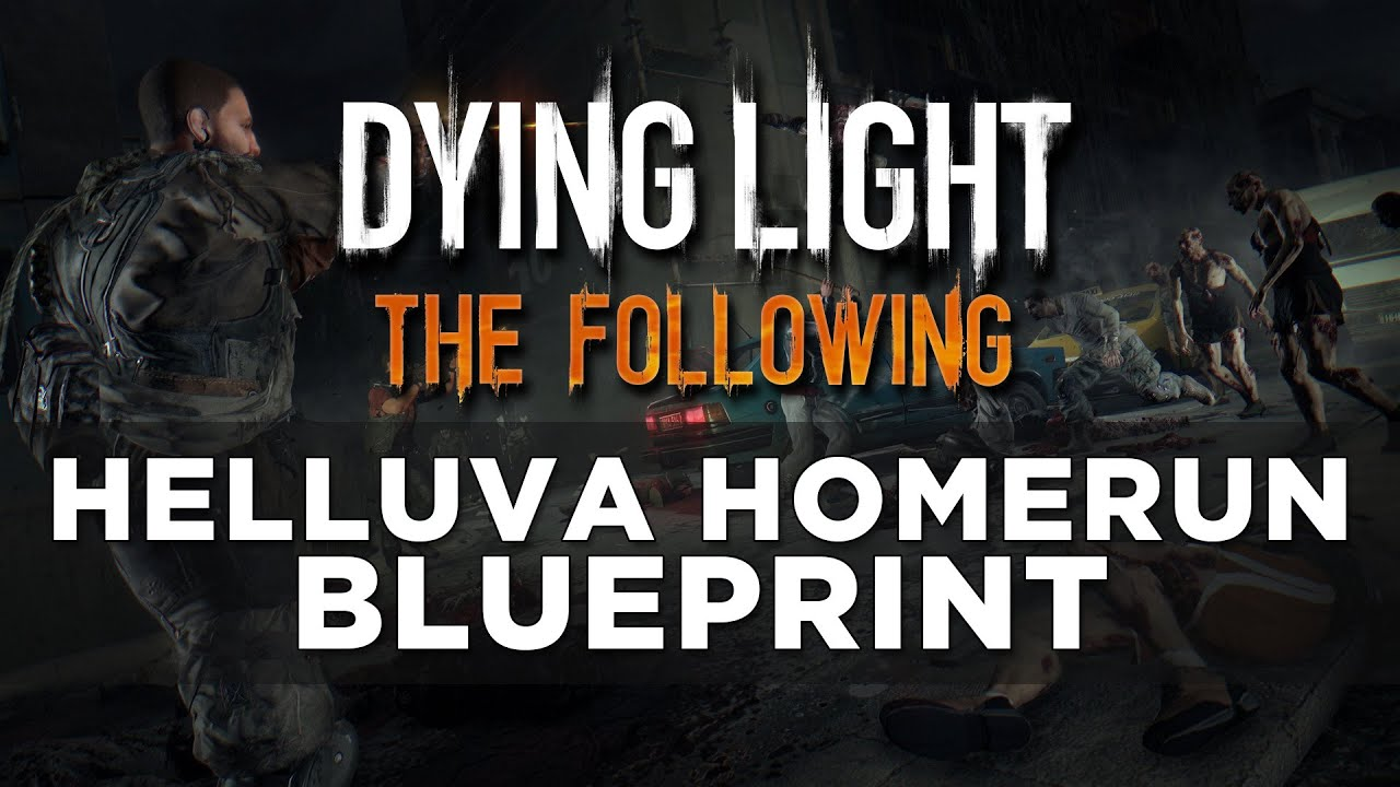 Dying light the following helluva homerun blueprint youtube malvernweather Choice Image