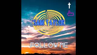 edm, chill edm, 2019, Christian edm; Follow Me - Sam Taylor