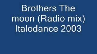 Brothers The moon (Radio mix) Italodance 2003.wmv