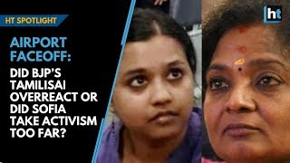 Airport faceoff: Did BJP's Tamilisai overreact or did Sofia take activism too far?