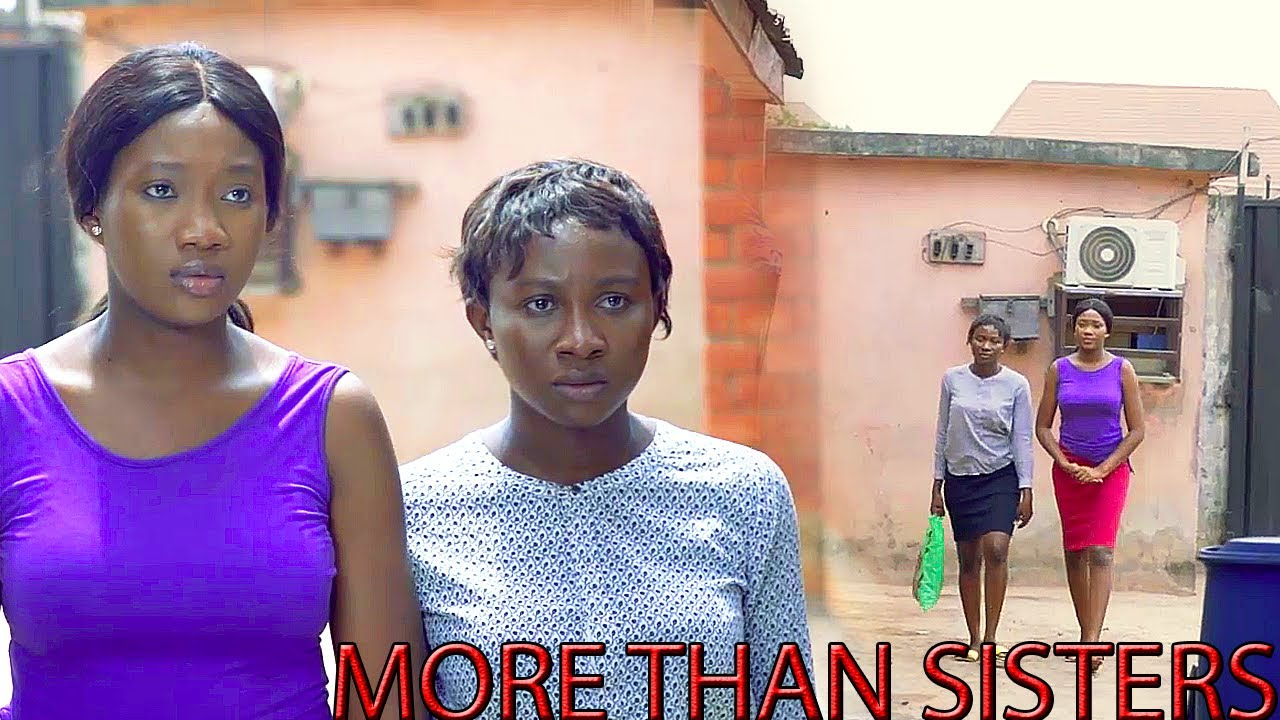 Download MORE THAN SISTERS 2021 LATEST NEW MOVIE[SONIA UCHE&CHINENYE NNEBE]NOLLYWOOD MOVIES-Nigerian Movies