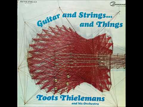 Toots Thielemans  - Guitar And Strings And Things ( Full Album )
