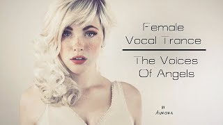 Female Vocal Trance | The Voices Of Angels #14
