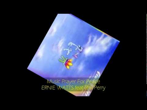 Ernie Watts - MUSIC PRAYER FOR PEACE feat Phil Perry