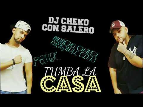 TUMBA LA CASA - MONCHO CHAVEA X ORIGINAL ELIAS REMIX DJ CHEKO CON SALERO