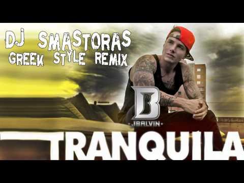 J Balvin - Tranquila (Dj Smastoras Greek Style Remix)