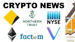 Crypto News: NYSE, Bitcoin, Ethereum, Vechain, Coinbase, Factom (30th of July - 5th of Aug)