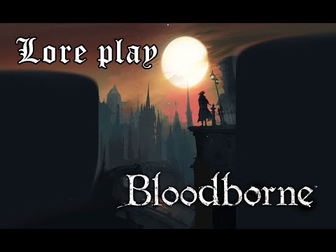 Bloodborne Lore Play | 8 - Arde Yharnam