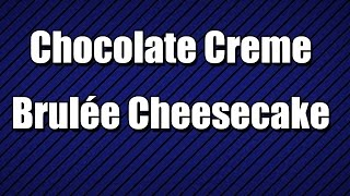 Chocolate Creme Brulée Cheesecake - My3 Foods - Easy To Learn