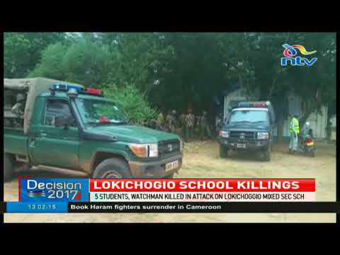 5 students, watchman killed in attack in Lokichogio Mixed Secondary School