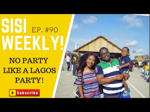 NO PARTY LIKE A LAGOS PARTY | LIFE IN LAGOS | SISI WEEKLY EP #90
