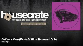 Huxley - Get Your Own - Kevin Griffiths Basement Dub - HouseCrate