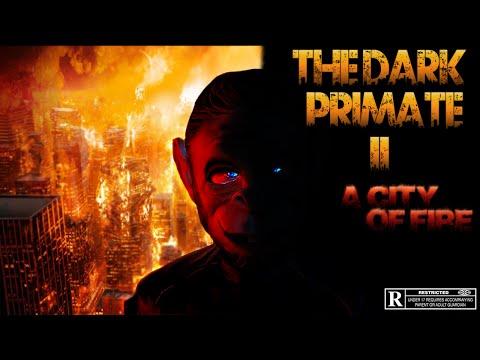 The Dark Primate II: A City of Fire