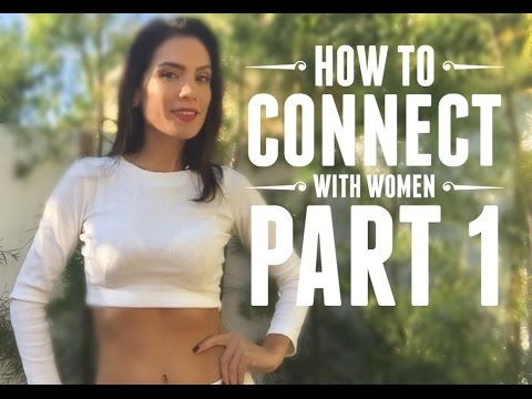 HOW TO CONNECT WITH WOMEN Pt. 1: Dating Advice For Single Men