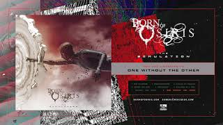 Born Of Osiris - One Without The Other