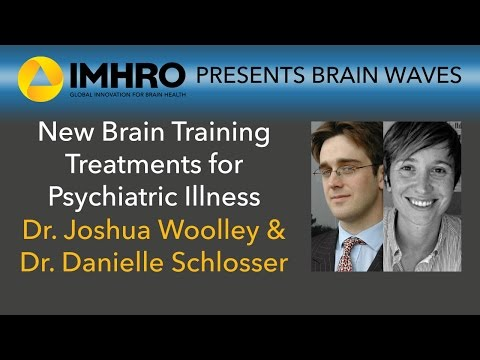 New Brain Training Treatments for Psychiatric Illness: Drs. Josh Woolley & Danielle Schlosser