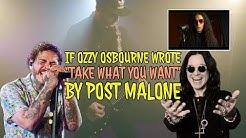 "If Ozzy Osbourne wrote ""Take What You Want"" by Post Malone"