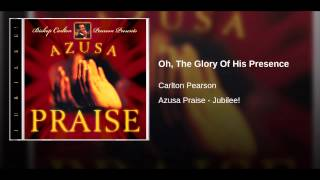 Oh, The Glory Of His Presence