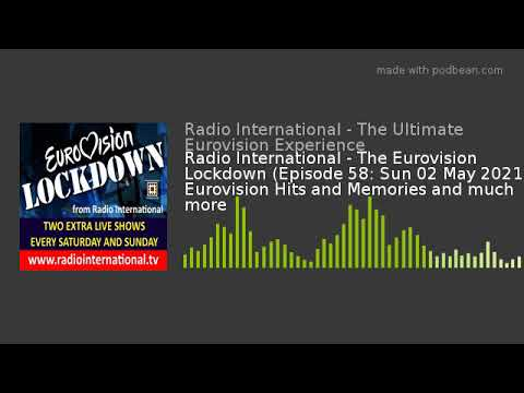 Radio International - The Eurovision Lockdown (Episode 58: Sun 02 May 2021) Eurovision Hits and Memo