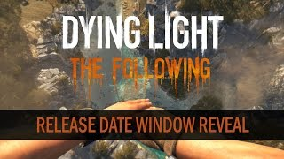 Dying Light The Following | Release Date Window Reveal