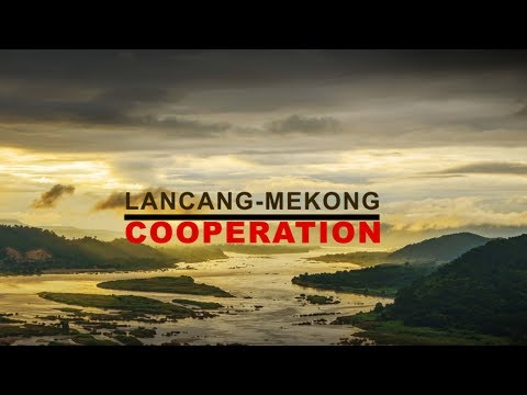 Lancang-Mekong River Cooperation on the lifeblood of 60 million people