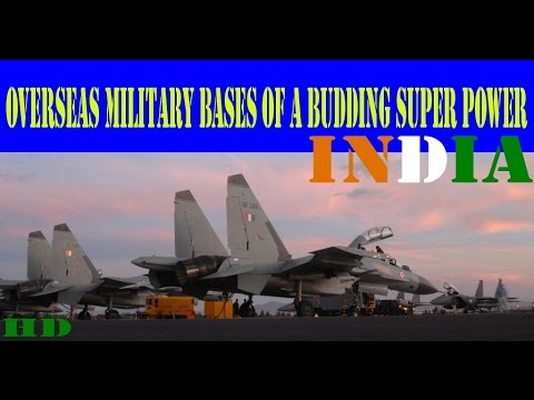 Overseas Miltary Bases of a Budding Super Power- INDIA