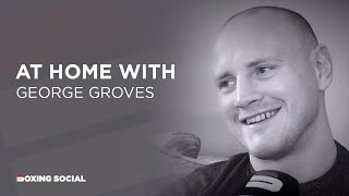 AT HOME WITH GEORGE GROVES: DeGALE & FROCH RIVALRIES, KICKBOXING, WORLD TITLE WIN & EDUARD GUTKNECHT