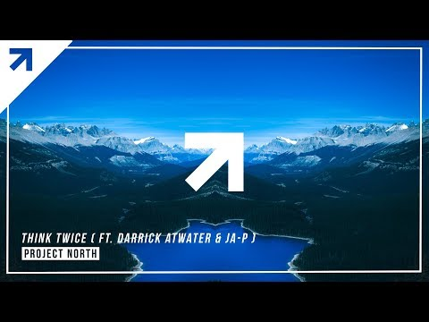 Project North - Think Twice (ft. Darrick Atwater & Ja P)