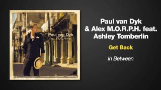 Paul van Dyk & Alex M.O.R.P.H. Feat. Ashley Tomberlin --  Get Back