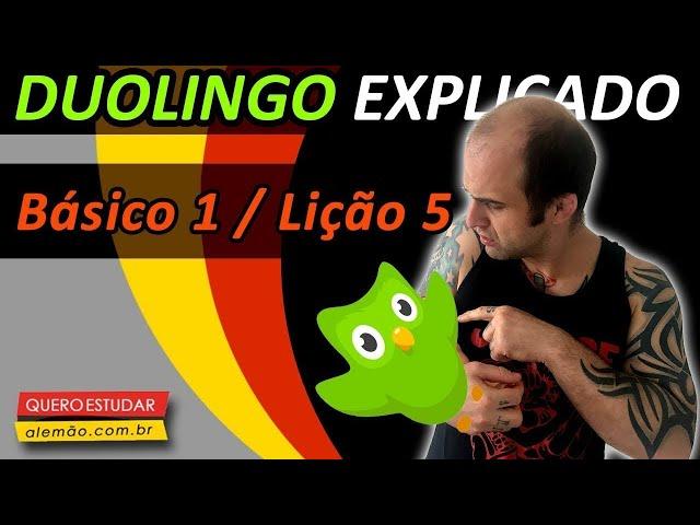 #05 - Curso de alemão gratuito para iniciantes - Básico 1 / Aula 5  - Duolingo Explicado -
