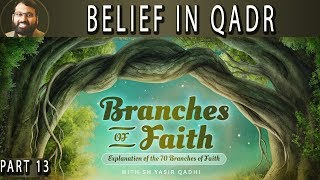 Branches of Faith - Pt.13 - Belief in Qadr (Predestination) - Sh. Dr. Yasir Qadhi