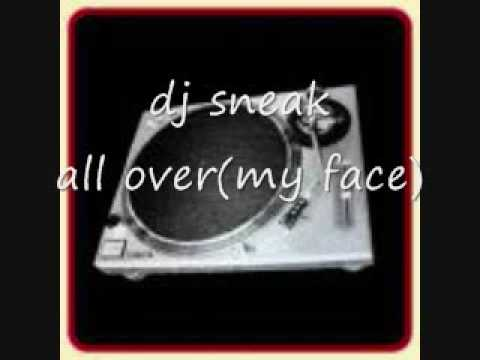 dj sneak all over(my face)