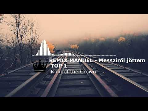 | REMIX MANUEL - Messziről jöttem | King of the Crown |