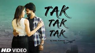 Tak Tak Tak: Anil Kumar (Full Song) Nilesh Patel | Latest Punjabi Songs 2019