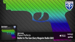 Planet Perfecto - Bullet In The Gun (Gary Maguire Radio Edit)