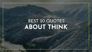 Best 20 Quotes about Think ~ Funny Quotes ~ Quotes for You