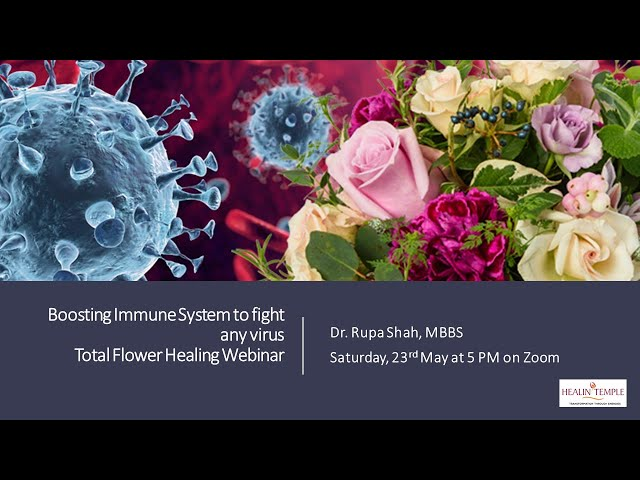 Boosting Immune system to fight any Virus: Healing through Indian flower remedies .Dr.Rupa Shah MBBS