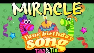 Tina&Tin Happy Birthday MIRACLE 👩🏾🎨(Personalized Songs For Kids) 🎂 🍭