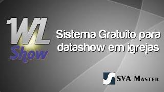 WL Show - Sistema Gratuito para datashow em igrejas - SVA Master