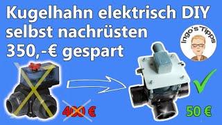 Kugelhahn Poolventil Heizungsventil auf elektrisch Umrüsten Nachrüsten selber Bauen DIY | IngosTipps
