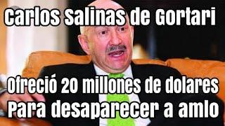 Carlos Salinas de Gortari ofreció 20 millones the dólares por la cabeza de AMLO