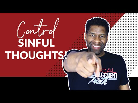 How to Control Sinful Impure and Ungodly Thoughts!