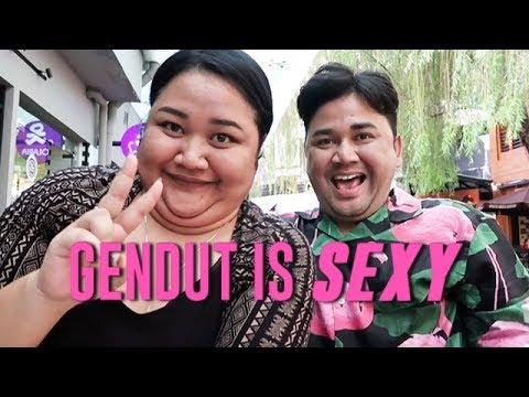 GENDUT IS SEXY ! #nofake