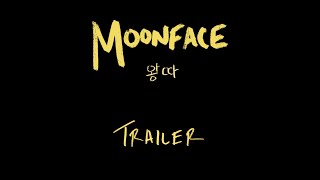 MOONFACE Trailer