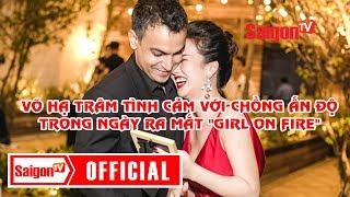 """Võ Hạ Trâm thoải mái thể hiện tình cảm với chồng Ấn độ trong ngày ra mắt """"Girl on Fire"""" - SAIGONTV"""