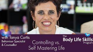 Body Life Skills - Controlling vs Self Mastering Life